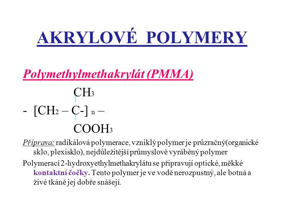 AKRYLOVÉ POLYMERY Polymethylmethakrylát (PMMA) CH3 [CH2 – C-] n –